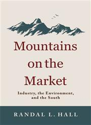 Mountains on the Market Industry, the Environment, and the South,0813136245,9780813136240