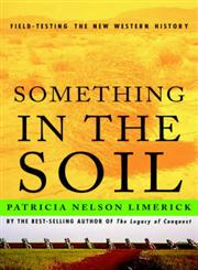 Something in the Soil: Legacies and Reckonings in the New West,0393321029,9780393321029
