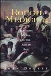 Rough Medicine Surgeons at Sea in the Age of Sail,0415924510,9780415924511
