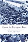 Aboard the Democracy Train A Journey through Pakistan's Last Decade of Democracy,0857289675,9780857289674