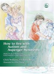 How to Live with Autism and Asperger Syndrome Practical Strategies for Parents and Professionals,184310184X,9781843101840