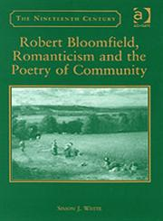 Robert Bloomfield, Romanticism and the Poetry of Community,0754657531,9780754657538