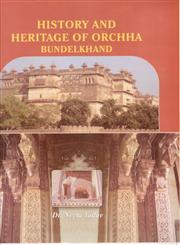 History and Heritage of Orchha, Bundelkhand 1st Edition,8173201129,9788173201127