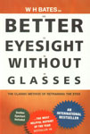 Better Eyesight Without Glasses The Classic Method of Retraining the Eyes 3rd Printing,812220449X,9788122204490