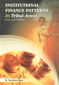 Institutional Finance Patterns in Tribal Areas Issues and Problems,818429090X,9788184290905