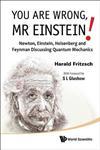 You are Wrong, Mr Einstein! Newton, Einstein, Heisenberg and Feynman Discussing Quantum Mechanics,981432499X,9789814324991