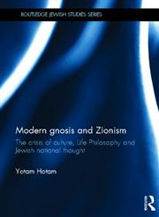 Modern Gnosis and Zionism The Crisis of Culture, Life Philosophy and Jewish National Thought 1st Edition,0415624398,9780415624398