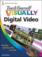 Teach Yourself Visually Digital Video 2nd Revised Edition,0470570970,9780470570975