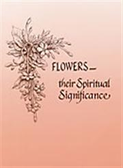 Flowers Their Spiritual Significance 6th Impression,8170600286,9788170600282