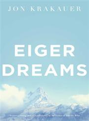 Eiger Dreams Ventures Among Men and Mountains,0330370006,9780330370004