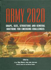 Army 2020 Shape, Size, Structure and General Doctrine for Emerging Challenges 1st Reprint,8187966335,9788187966333