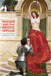 Wagner and the Erotic Impulse,0674018818,9780674018815
