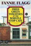 Fried Green Tomatoes at the Whistle Stop Cafe A Novel,0449911357,9780449911358