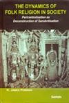 The Dynamics of Folk Religion in Society Pericentralisation as Deconstruction of Sanskritisation 1st Edition,8183874223,9788183874229