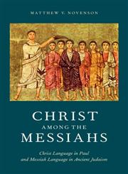Christ among the Messiahs Christ Language in Paul and Messiah Language in Ancient Judaism,0199844577,9780199844579
