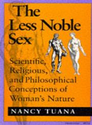 The Less Noble Sex Scientific, Religious, and Philosophical Conceptions of Woman's Nature,0253208300,9780253208309