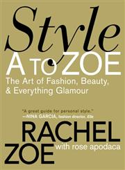 Style A to Zoe The Art of Fashion, Beauty, & Everything Glamour Reprint Edition,0446535869,9780446535861