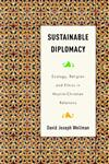 Sustainable Diplomacy Ecology, Religion and Ethics in Muslim-Christian Relations,1403964424,9781403964427