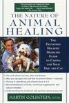 The Nature of Animal Healing The Definitive Holistic Medicine Guide to Caring for Your Dog and Cat,0345439198,9780345439192
