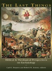 The Last Things Biblical and Theological Perspectives on Eschatology,0802848788,9780802848789