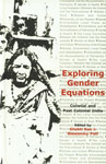 Exploring Gender Equations Colonial and Post Colonial India 1st Edition,8187614323,9788187614326