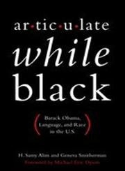 Articulate While Black Barack Obama, Language, and Race in the U.S.,0199812985,9780199812981