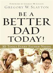 Be a Better Dad Today Ten Tools Every Father Needs,0830762078,9780830762071