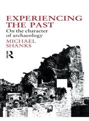 Experiencing the Past: On the Character of Archaeology (Material Cultures),0415055849,9780415055840