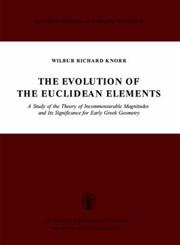 The Evolution of the Euclidean Elements A Study of the Theory of Incommensurable Magnitudes and Its Significance for Early Greek Geometry,9027705097,9789027705099