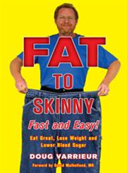 Fat to Skinny Fast and Easy! Eat Great, Lose Weight, and Lower Blood Sugar Without Exercise 1st Edition,1402771339,9781402771330