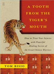 A Tooth from the Tiger's Mouth How to Treat Your Injuries with Powerful Healing Secrets of the Great Chinese Warrior,0743245512,9780743245517