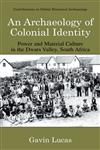 An Archaeology of Colonial Identity Power and Material Culture in the Dwars Valley, South Africa,0306485370,9780306485374
