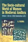The Socio-Cultural World of Women in Medieval Andhra From 11th to 13th Centuries A.D.,8186050752,9788186050750