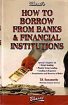 Bharat's How to Borrow from Banks & Financial Institutions 2nd Edition,8177332821,9788177332827