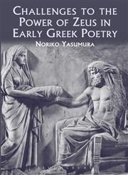 Challenges to the Power of Zeus in Early Greek Poetry,147250447X,9781472504470