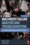 Machinery Failure Analysis and Troubleshooting Practical Machinery Management for Process Plants 4th Edition,0123860458,9780123860453