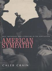 American Sympathy Men, Friendship, and Literature in the New Nation,0300083327,9780300083323