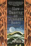 Slow Dancing on Dinosaur Bones,0671891227,9780671891220