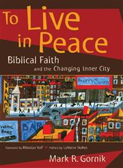 To Live in Peace Biblical Faith and the Changing Inner City,0802846858,9780802846853