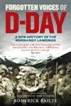Forgotten Voices of D-Day A Powerful New History of the Normandy Landings in the Words of Those Who Were There,0091930693,9780091930691