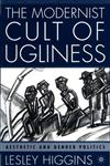 The Modernist Cult of Ugliness Aesthetic and Gender Politics 1st Edition,0312240376,9780312240370