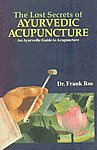 The Lost Secrets of Ayurvedic Acupuncture An Ayurvedic Guide to Acupuncture - Based upon the Suchiveda Science of Acupuncture, the Traditional Indian System,8120812956,9788120812956