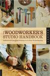 The Woodworker's Studio Handbook Traditional and Contemporary Techniques for the Home Woodworking Shop,1592537588,9781592537587