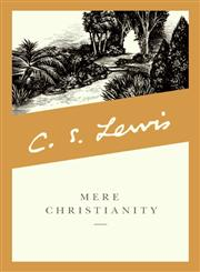 Mere Christianity A Revised and Amplified Edition, With a New Introduction, of the Three Books, Broadcast Talks, Christian Behaviour, and Beyond Personality,0060652926,9780060652920