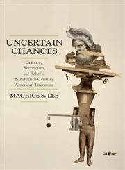 Uncertain Chances Science, Skepticism, and Belief in Nineteenth-Century American Literature 6th Edition,0199985812,9780199985814