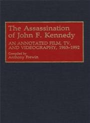 The Assassination of John F. Kennedy An Annotated Film, TV, and Videography, 1963-1992,0313289824,9780313289828