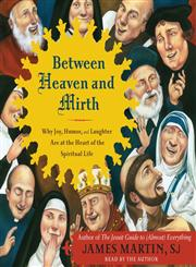 Between Heaven and Mirth Why Joy, Humor, and Laughter Are at the Heart of the Spiritual Life,0062099752,9780062099754