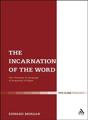 The Incarnation of the Word The Theology of Language of Augustine of Hippo,0567635716,9780567635716