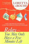 Relax - You May Only Have a Few Minutes Left Using the Power of Humor to Overcome Stress in Your Life and Work,1401917690,9781401917692