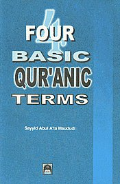 Four Basic Qur'anic Terms [English Version of Urdu Qur'an Ki Chaar Bunyadi Istilahein]